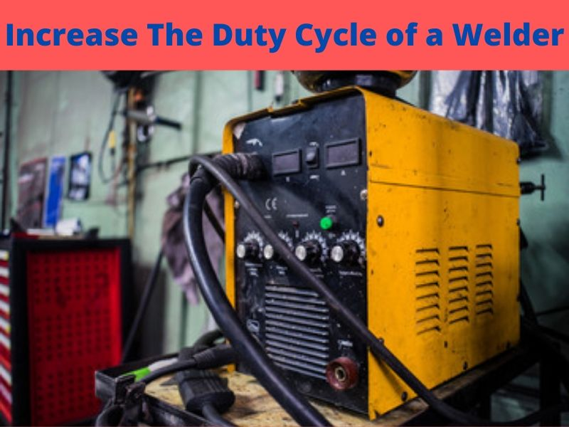 How to Increase The Duty Cycle of a Welder